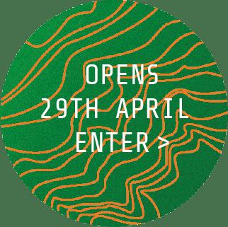 Opens 29th April Enter >