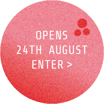 Opens 24th August Enter >