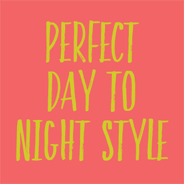 Perfect Day-To-Night Style