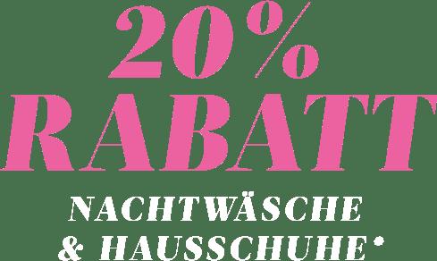 20% Rabatt Nachtwäsche & Hausschuhe